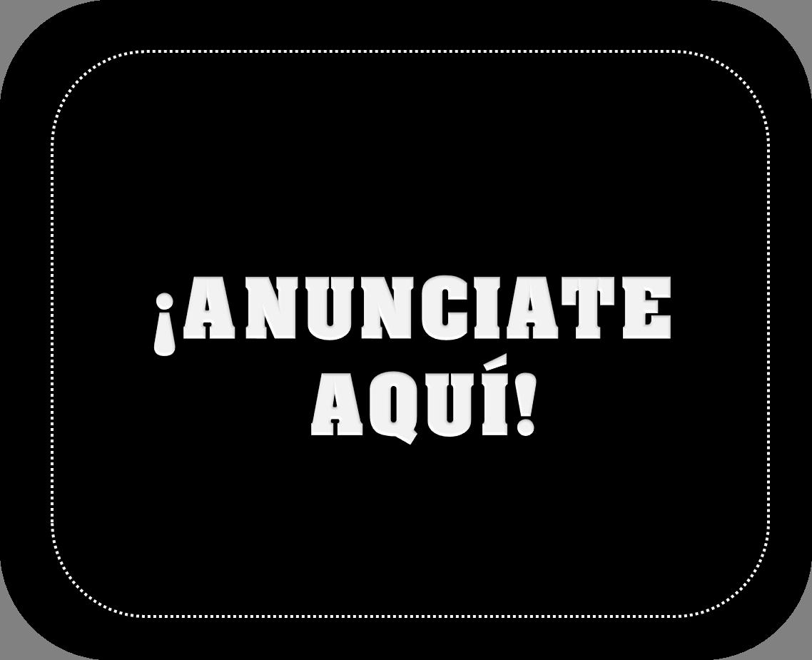 ANUNCIATE AQUÍ!!!